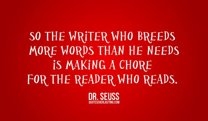So the writer who breeds more words than he needs is making a chore for the reader who reads Dr. Seuss quote